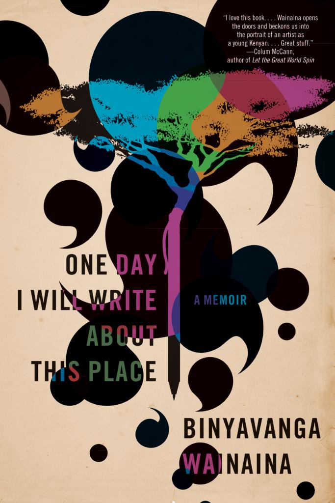 One Day I Will Write About This Place by Binyavanga Wainaina.