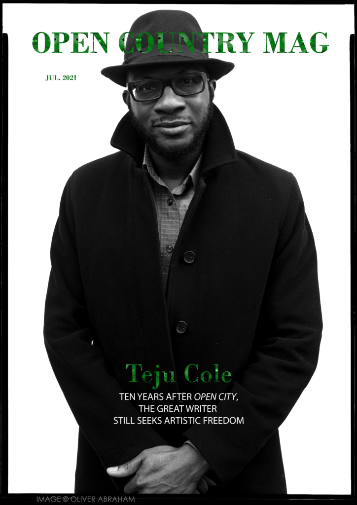 TEJU COLE IS ON THE JULY 2021 COVER OF OPEN COUNTRY MAG. IMAGE CREDIT: OLIVER ABRAHAM. COVER DESIGN: OPEN COUNTRY MAG.