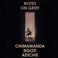 Chimamanda Ngozi Adichie's Notes on Grief.