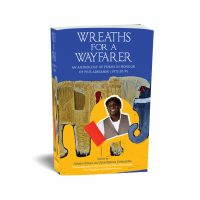 Narrative Landscape Press' edition of Wreaths for a Wayfarer: An Anthology in Honour of Pius Adesanmi.